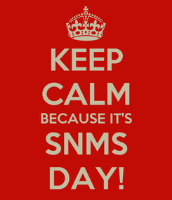 Poster: KEEP CALM BECAUSE IT'S SNMS DAY!