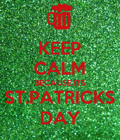 Poster: KEEP CALM BECAUSE ITS ST.PATRICKS DAY