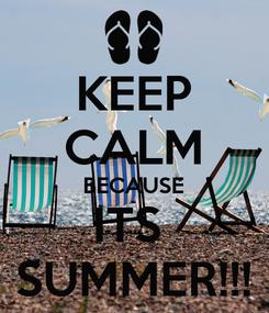 Poster: KEEP CALM BECAUSE ITS  SUMMER!!!