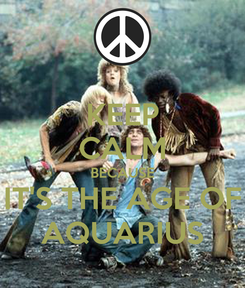 Poster: KEEP CALM BECAUSE IT'S THE AGE OF AQUARIUS