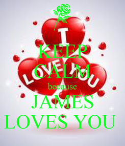 Poster: KEEP CALM because JAMES LOVES YOU