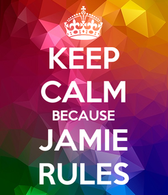 Poster: KEEP CALM BECAUSE JAMIE RULES