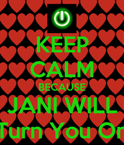Poster: KEEP CALM BECAUSE JANI WILL Turn You On