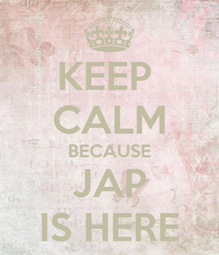 Poster: KEEP  CALM BECAUSE JAP IS HERE