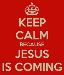 Poster: KEEP CALM BECAUSE JESUS IS COMING