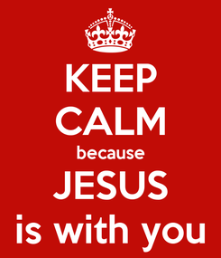 Poster: KEEP CALM because JESUS is with you