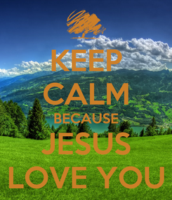 Poster: KEEP CALM BECAUSE JESUS LOVE YOU