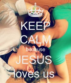 Poster: KEEP CALM because JESUS  loves us