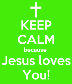Poster: KEEP CALM because  Jesus loves You!