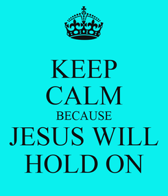Poster: KEEP CALM BECAUSE JESUS WILL HOLD ON