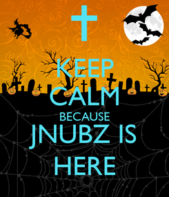 Poster: KEEP CALM BECAUSE JNUBZ IS HERE