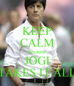 Poster: KEEP CALM because JOGI TAKES IT ALL