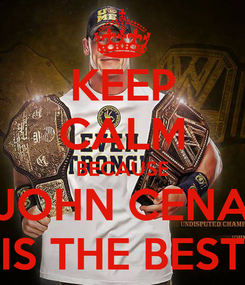 Poster: KEEP CALM BECAUSE JOHN CENA IS THE BEST
