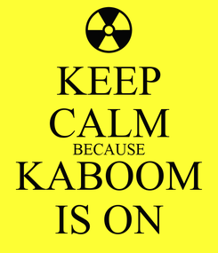 Poster: KEEP CALM BECAUSE KABOOM IS ON