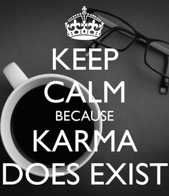 Poster: KEEP CALM BECAUSE KARMA DOES EXIST