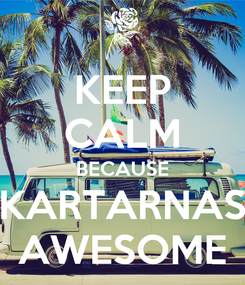 Poster: KEEP CALM BECAUSE KARTARNAS AWESOME