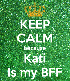 Poster: KEEP CALM because Kati Is my BFF