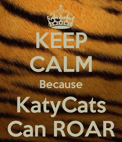 Poster: KEEP CALM Because KatyCats Can ROAR