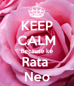 Poster: KEEP CALM Because ke Rata  Neo