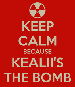Poster: KEEP CALM BECAUSE KEALII'S THE BOMB