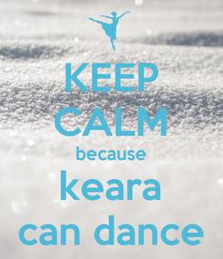 Poster: KEEP CALM because keara can dance