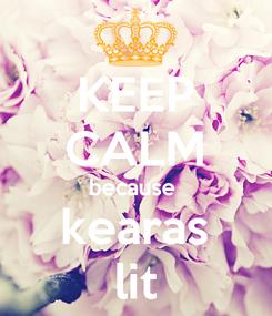 Poster: KEEP CALM because  kearas lit