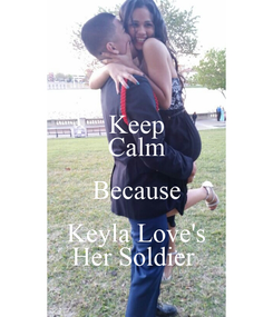 Poster: Keep Calm Because Keyla Love's Her Soldier