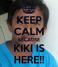 Poster: KEEP CALM BECAUSE KIKI IS HERE!!