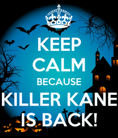 Poster: KEEP CALM BECAUSE KILLER KANE IS BACK!