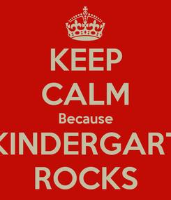 Poster: KEEP CALM Because KINDERGART ROCKS