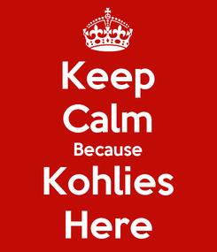 Poster: Keep Calm Because Kohlies Here