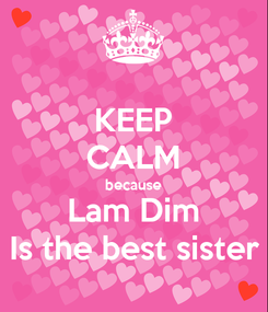 Poster: KEEP CALM because Lam Dim Is the best sister