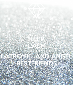 Poster: KEEP CALM BECAUSE LATROYIE  AND ANGEL BESTFRIENDS