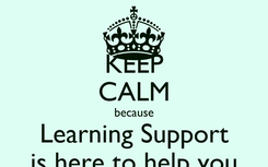 Poster: KEEP CALM because Learning Support is here to help you