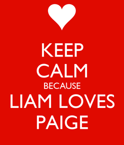 Poster: KEEP CALM BECAUSE LIAM LOVES PAIGE