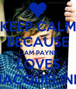 Poster: KEEP CALM BECAUSE LIAM PAYNE LOVES JACQUELINE