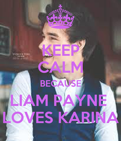 Poster: KEEP CALM BECAUSE LIAM PAYNE  LOVES KARINA