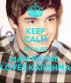 Poster: KEEP CALM BECAUSE LIAM PAYNE  LOVES KARISHMA