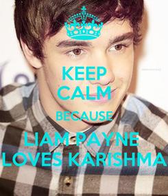 Poster: KEEP CALM BECAUSE LIAM PAYNE  LOVES KARISHMA