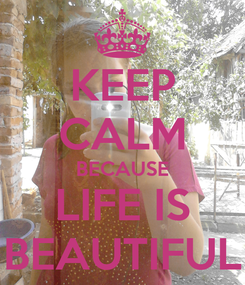 Poster: KEEP CALM BECAUSE LIFE IS BEAUTIFUL