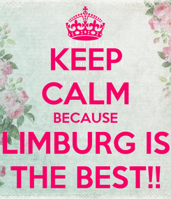 Poster: KEEP CALM BECAUSE LIMBURG IS THE BEST!!