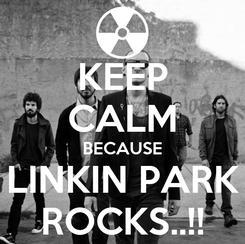 Poster: KEEP CALM BECAUSE LINKIN PARK ROCKS..!!