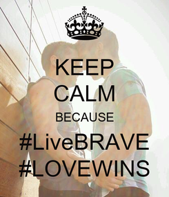 Poster: KEEP CALM BECAUSE #LiveBRAVE #LOVEWINS