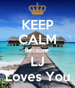 Poster: KEEP CALM Because  LJ Loves You