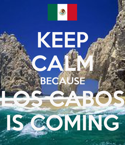 Poster: KEEP CALM BECAUSE LOS CABOS IS COMING
