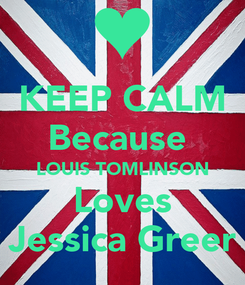 Poster: KEEP CALM Because  LOUIS TOMLINSON Loves Jessica Greer
