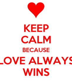 Poster: KEEP CALM BECAUSE LOVE ALWAYS WINS