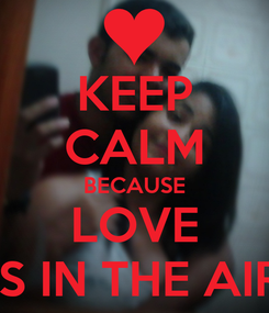 Poster: KEEP CALM BECAUSE LOVE IS IN THE AIR