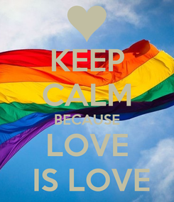 Poster: KEEP CALM BECAUSE LOVE  IS LOVE