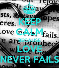 Poster: KEEP CALM BECAUSE LOVE NEVER FAILS